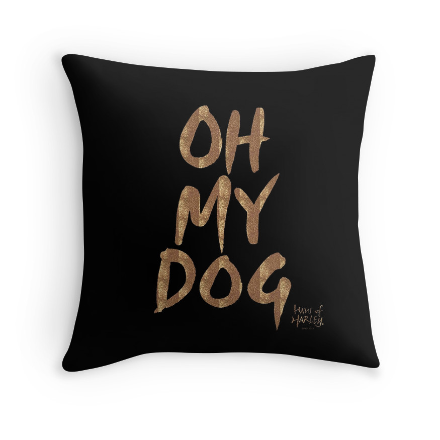 Haus of Harley OH MY DOG Throw Cushion