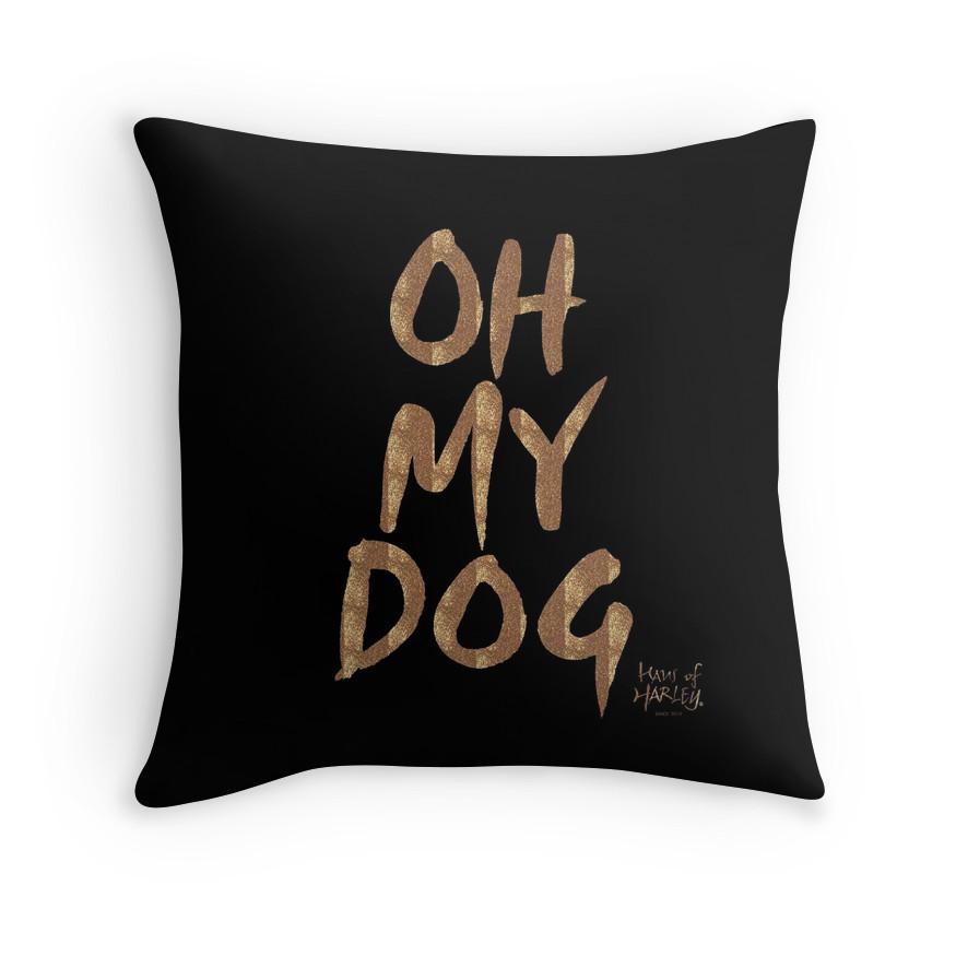 Haus of Harley OH MY DOG Throw Cushion